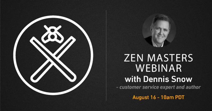 Zen Master webinar series: Q&A with customer service expert Dennis Snow