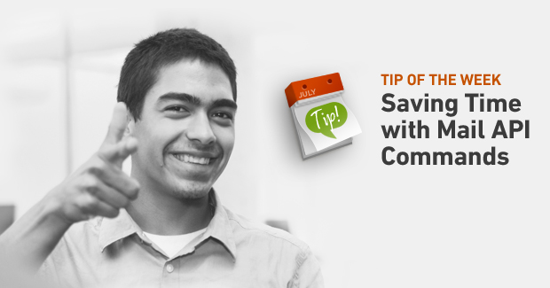 Tip of the Week: Saving Time with Mail API Commands