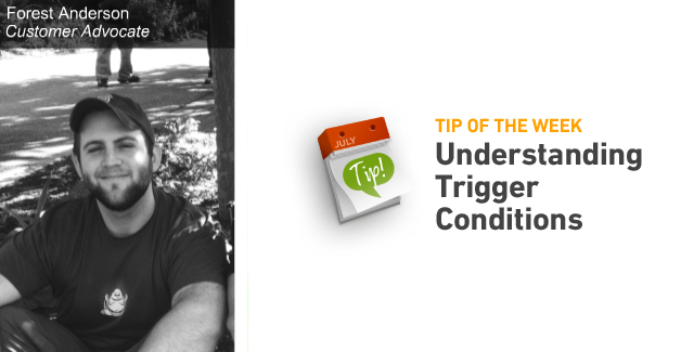 Tip Of The Week: Understanding Trigger Conditions