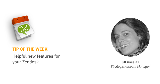 Tip of the Week: Helpful New Features for Your Zendesk