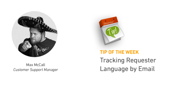 Tip of the Week: Tracking Requester Language by Email