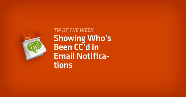 Tip of the Week: Showing Who's Been CC'd in Email Notifications